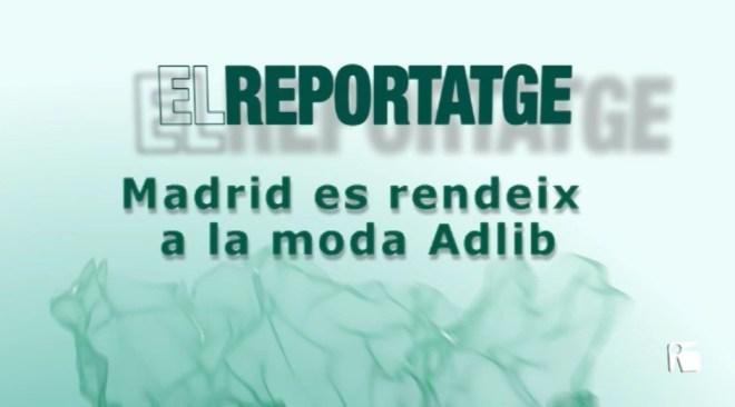 29/01 El Reportatge: Madrid es rendeix a la moda Adlib