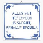 Alles met 'te' ervoor is slecht, behalve Tequila