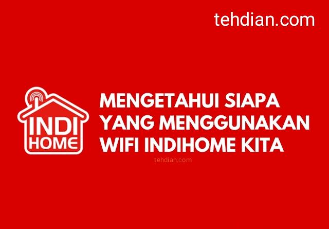 Cara mengetahui yang menggunakan wifi indihome kita