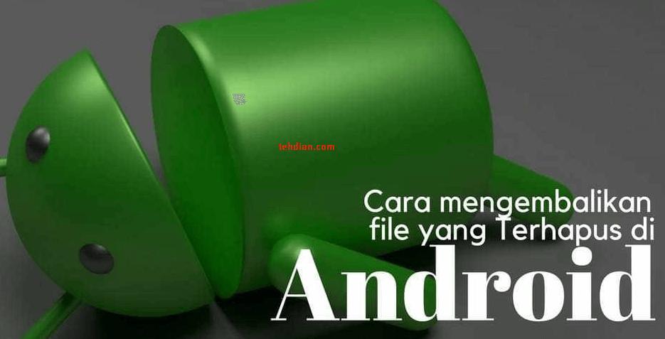 cara kembalikan file fotodi android yang terhapus