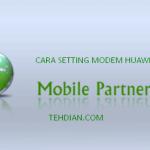 Cara Setting Modem Huawei Mobile Partner Agar Terhubung Ke Jaringan Internet