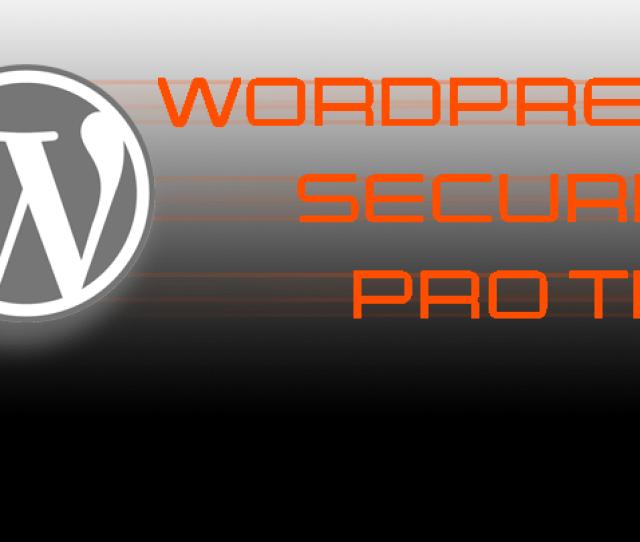 Wordpress Security Pro Tips