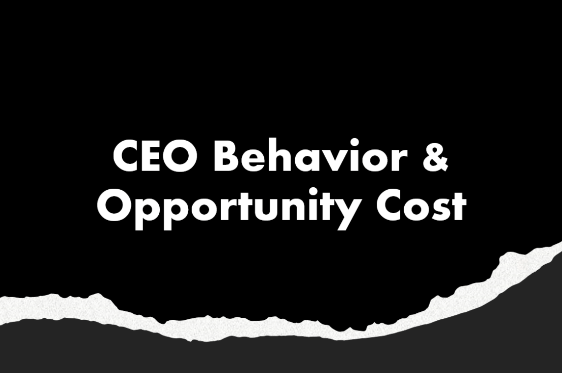 CEO Behavior & Opportunity Cost