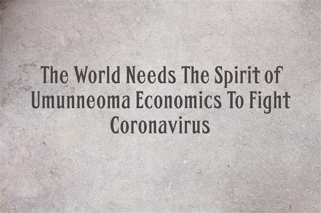 The World Needs The Spirit of Umunneoma Economics To Fight Coronavirus