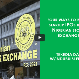 Four Ways To Boost Startup IPOs In The Nigerian Stock Exchange