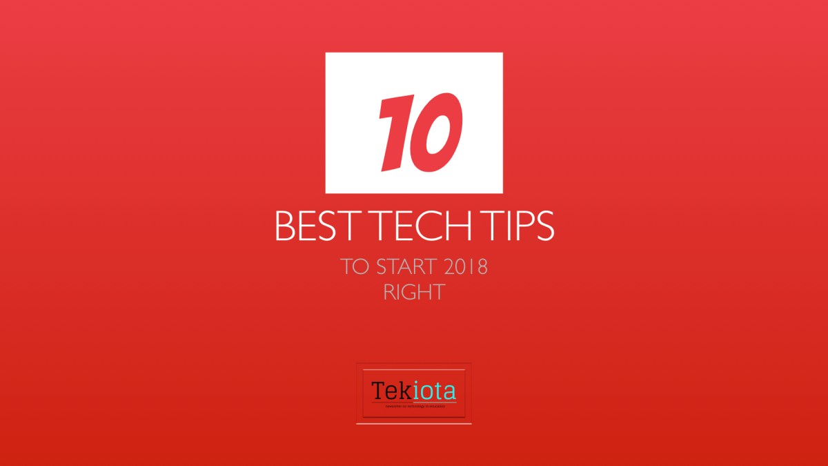 10 Best Tech Tips for 2018