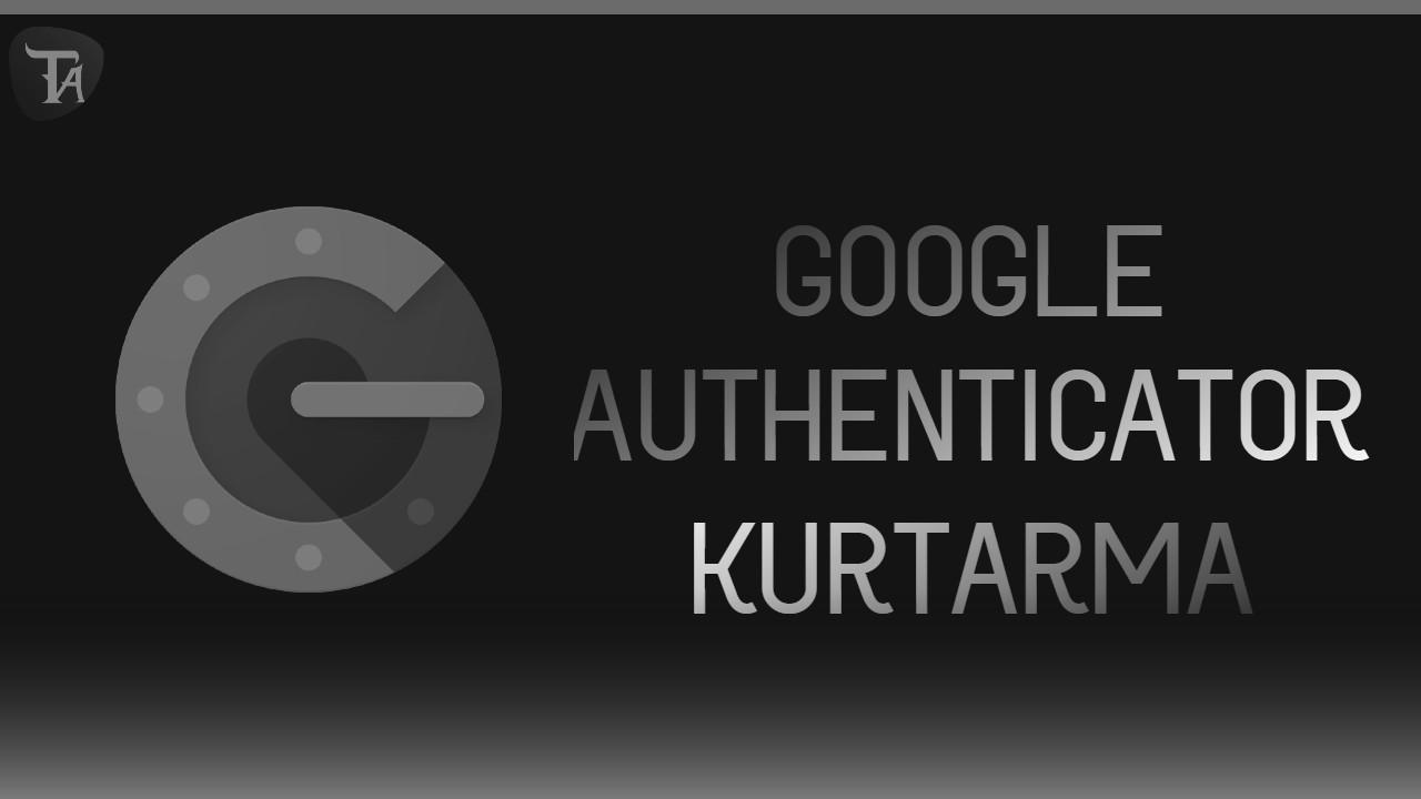 google authenticator rehberi