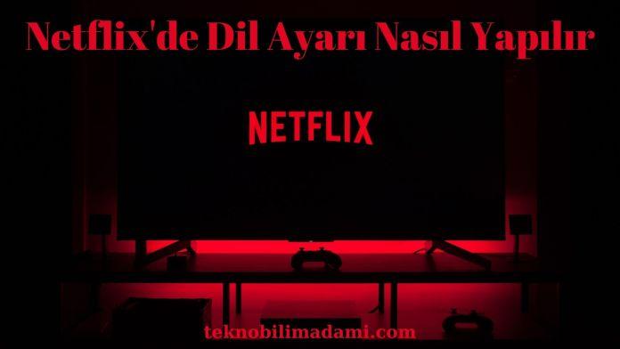 Netflix'de Dil Ayarı Nasıl Yapılır