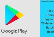Play Store Uygulama Yüklenemiyor Hatası Nedir