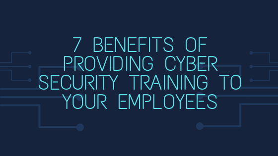 7 Benefits of Providing Cyber Security Training to Your Employees Tekraze