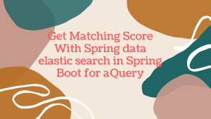Match Score With Spring data elastic search in Spring Boot for a Query Banner