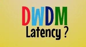 DWDM latency