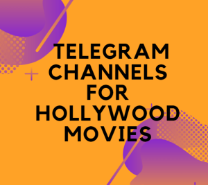 10+ Best Telegram Channels For Hollywood Movies [Updated 2021]