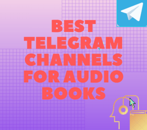 11+ Best Telegram Channels For Audio Books[New and Updated]
