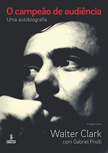 O Campẽao de Audiência, biografia de Walter Clark, narra os bastidores da TV, do futebol e do cinema brasileiro.