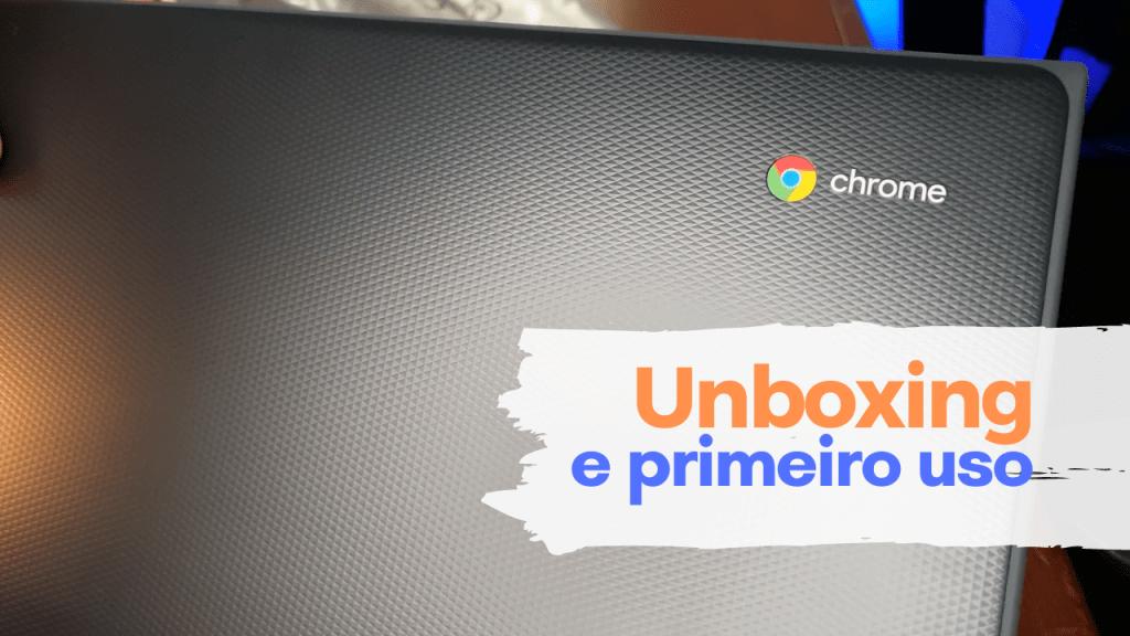 Chromebook: Unboxing e Primeiro Uso