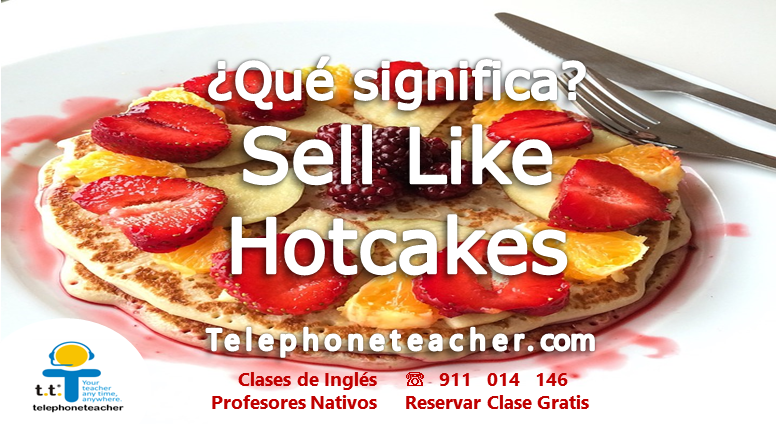 Idiom Of The Week: Sell Like Hotcakes