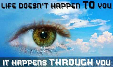life happens through you