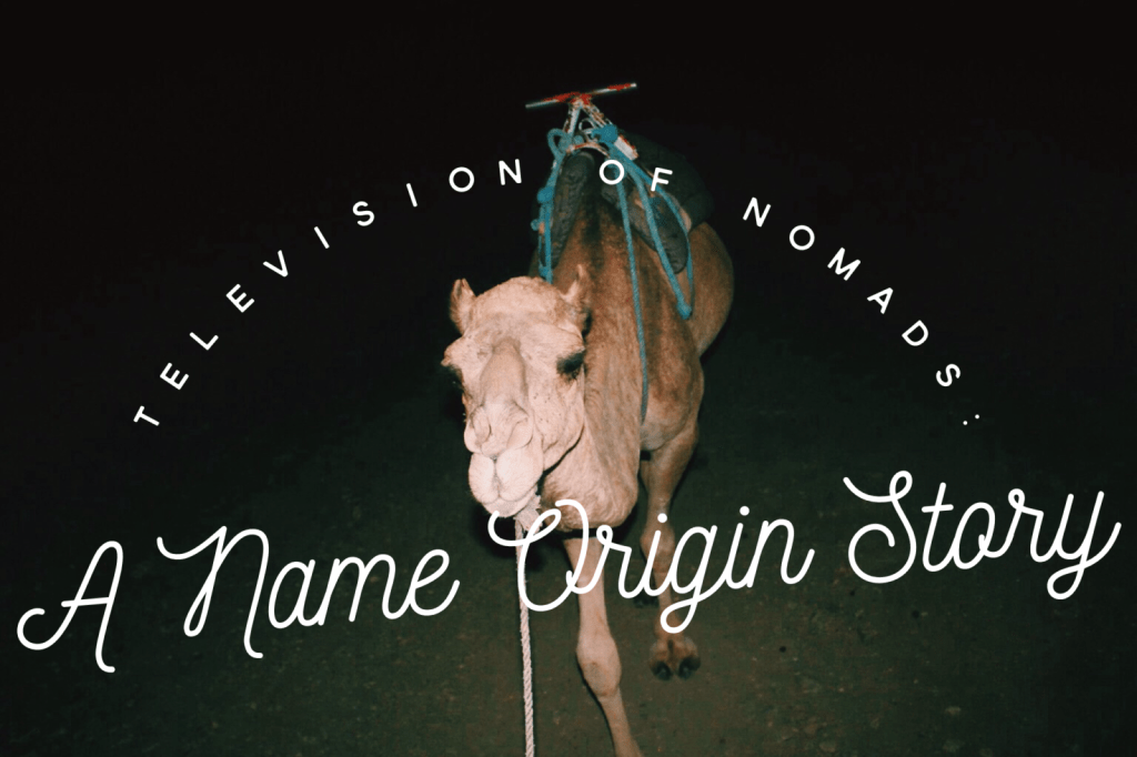 Television of Nomads: A Name Origin Story (Traveling to Morocco)