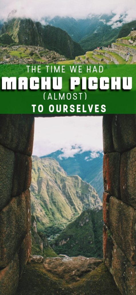 The Time We Had Machu Picchu (Almost) to Ourselves, Sacred Valley, Peru, South America