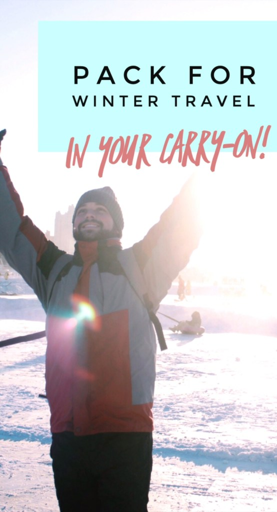 Pack for Winter Travel in Your Carry On Luggage: The Essential Winter Travel Packing List!