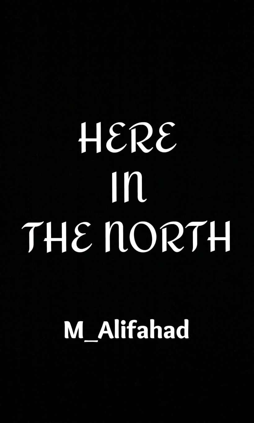 HERE IN THE NORTH