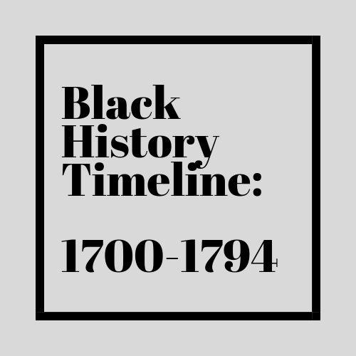 Black History Timeline: 1700-1794