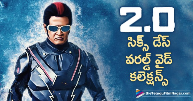 2.0 Six Days Area Wise Collections, 2.0 Six Days Box Office Collections, 2.0 Six Days Collections Report, 2.0 Six Days Worldwide Collections, 2.0 Telugu Movie Six Days Collections Report, Latest Telugu Movies 2018, Rajinikanth 2.0 Movie Six Days Collections, Telugu Film Updates, Telugu Filmnagar, Tollywood Cinema Latest News