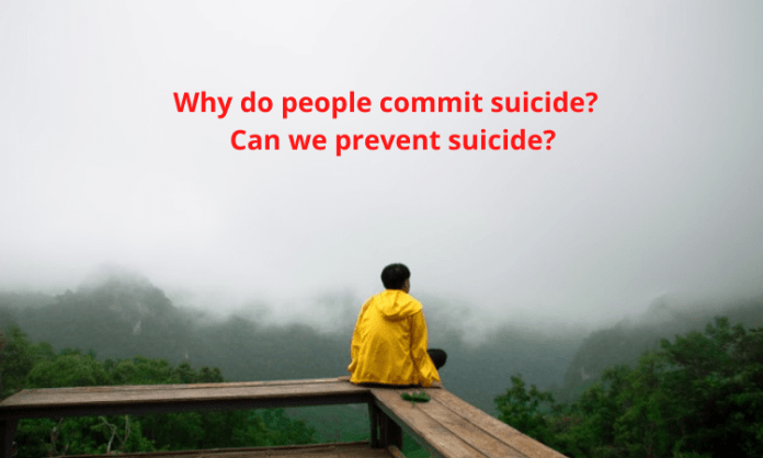 Why do people commit suicide? What are the warning signs of suicide? Can we prevent suicide?