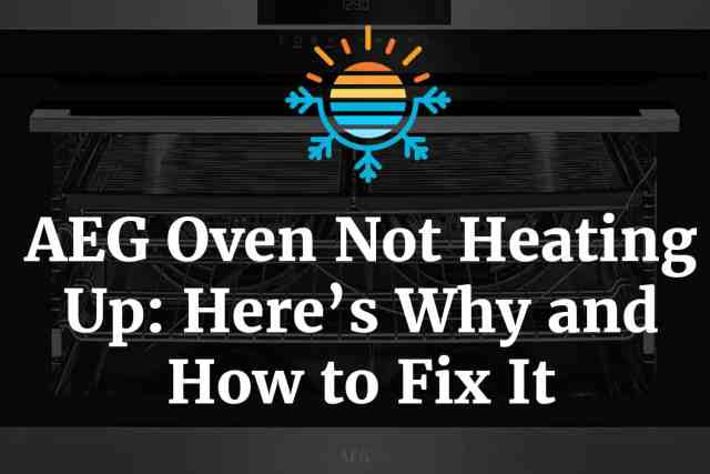 AEG Oven Not Heating Up: Here's Why and How to Fix It