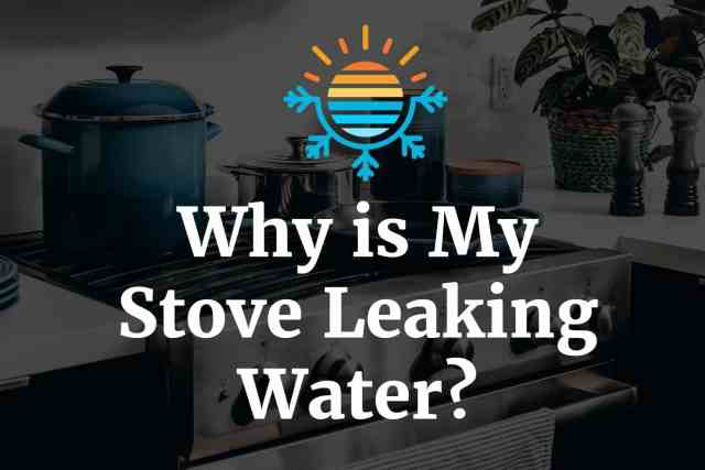 Why is my stove leaking water