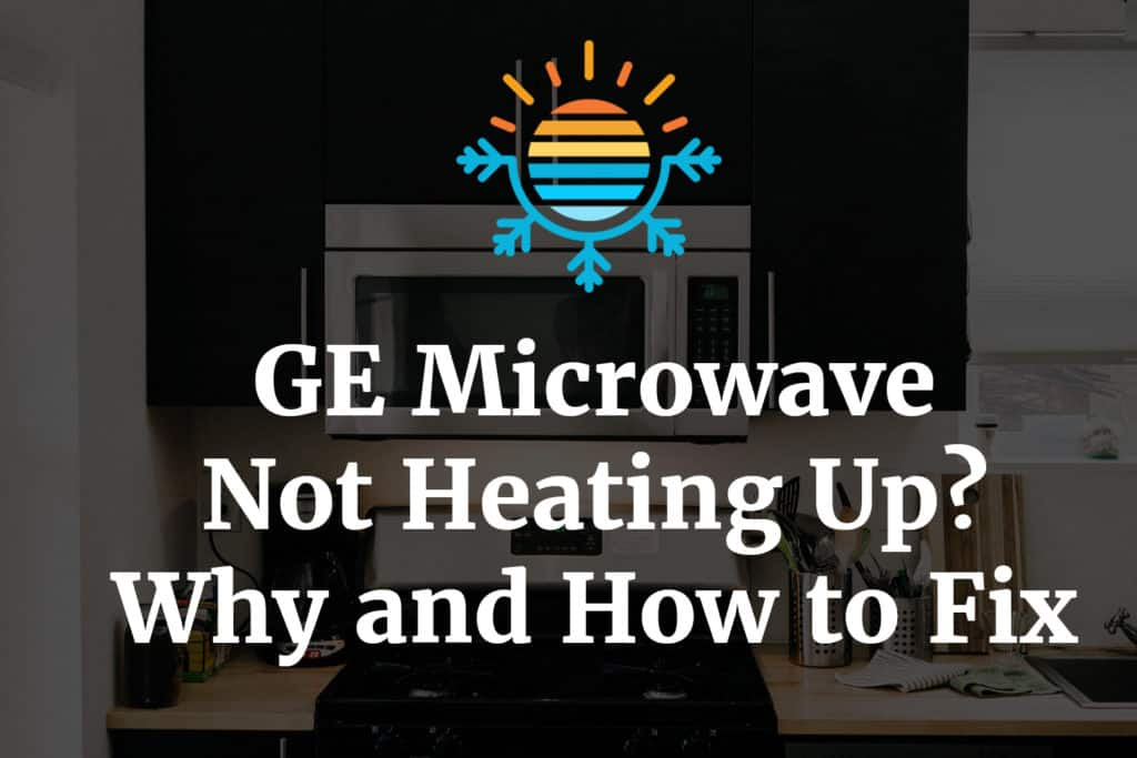 ge microwave not heating up why and how to fix temperature master