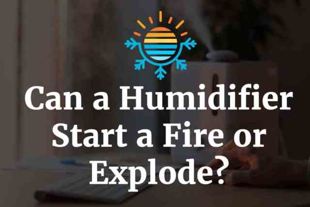 Can a Humidifier Start a Fire or Explode