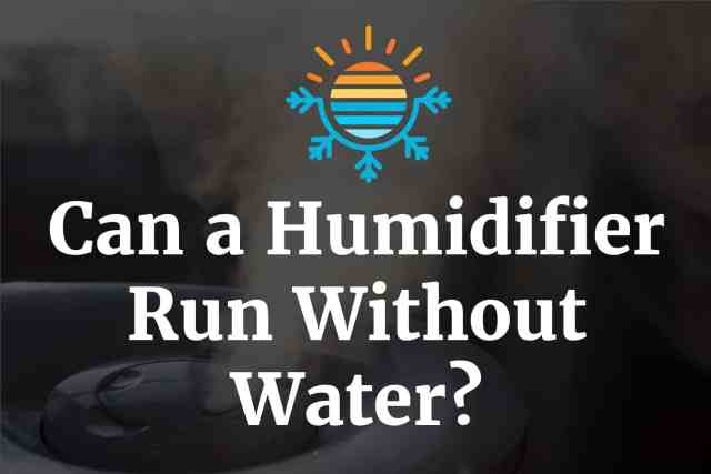 Can a humidifier run without water