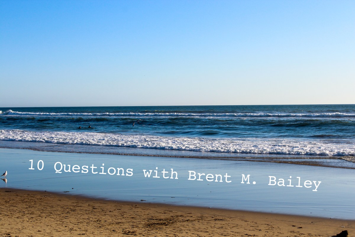 10 Questions with Brent M. Bailey