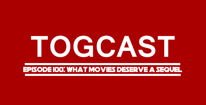 "Temple of Geek ""ToGCast"" Episode 100: What Movies Deserve A Sequel"