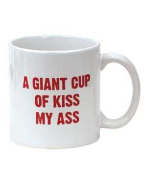 Attitude Mug A Giant Cup of Kiss My Ass - 22 oz