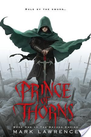 Prince of Thorns (The Broken Empire #1) by Mark Lawrence (Mild Spoilers)