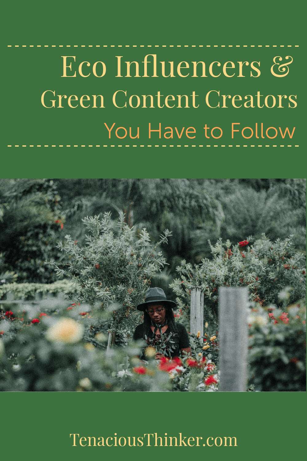 Eco Influencers and Green Content Creators You Have to Follow by Tenacious Thinker.com Image of a woman in a garden