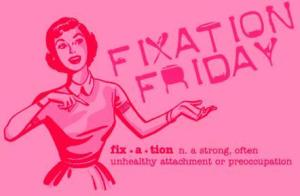 """Fixation Friday"" For March!"