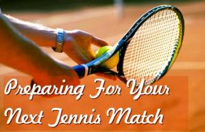 Tennis Match Prepartion Tips