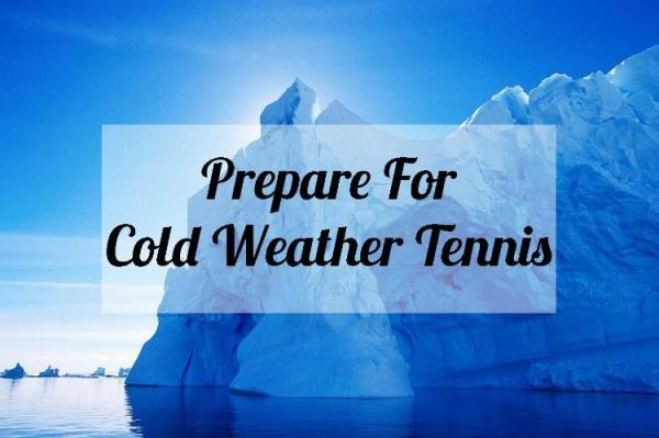 Prepare For Cold Weather Tennis