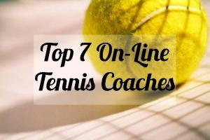 Top 7 On-Line Tennis Coaches