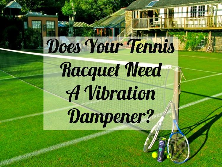 Does Your Tennis Racquet Need A Vibration Dampener? - Tennis Quick Tips Podcast 33