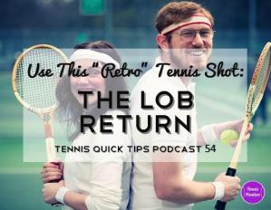 "Use This ""Retro"" Tennis Shot: The Lob Return – Tennis Quick Tips Podcast 54"