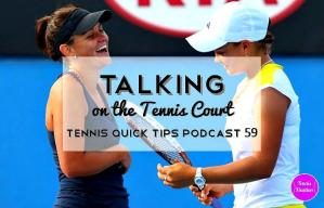 Talking on the Tennis Court – Tennis Quick Tips Episode 59
