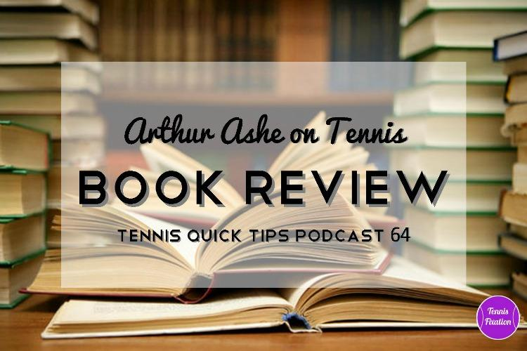Arthur Ashe on Tennis Book Review - Tennis Quick Tips Podcast 64