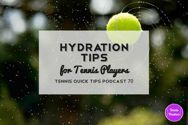Hydration Tips for Tennis Players - Tennis Quick Tips Podcast 70