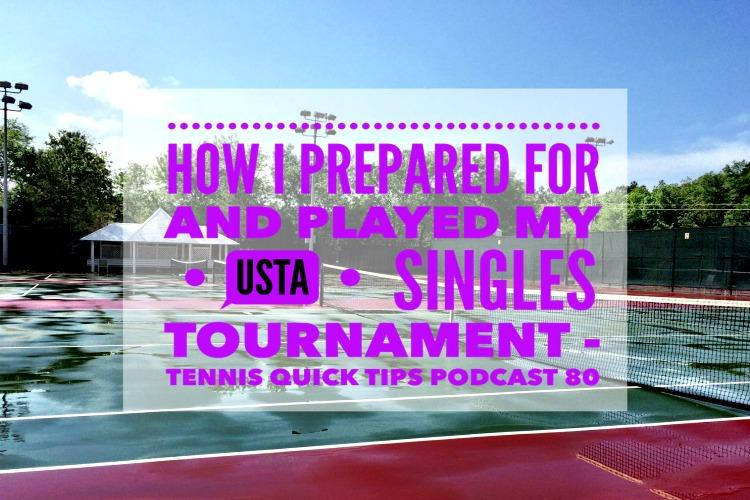 My USTA Singles Tournament - Tennis Quick Tips Podcast 80