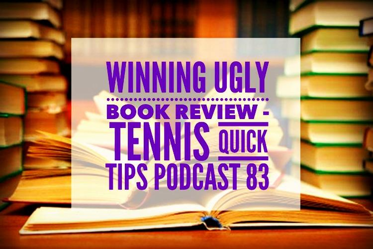 Winning Ugly Book Review - Tennis Quick Tips Podcast 83